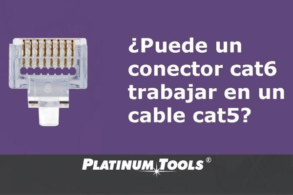Se puede Usar un conector Cat6 con un cable Cat5e?